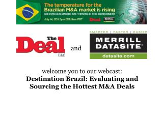 welcome you to our webcast:  Destination Brazil: Evaluating and Sourcing the Hottest M&A Deals
