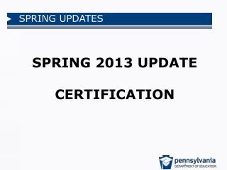 SPRING 2013 UPDATE CERTIFICATION
