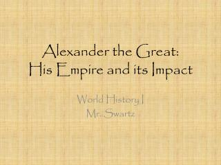 Alexander the Great: His Empire and its Impact