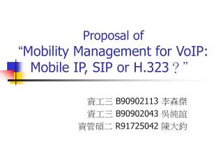 "Proposal of "" Mobility Management for VoIP: Mobile IP, SIP or H.323 ? """