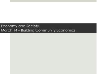 Economy and Society March 14 – Building Community Economics