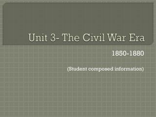Unit 3- The Civil War Era