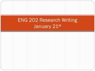 ENG 202 Research Writing January 21 st