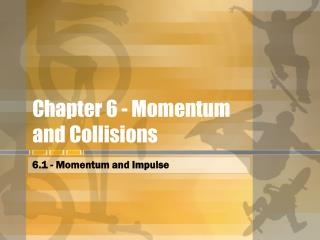 Chapter 6 - Momentum and Collisions