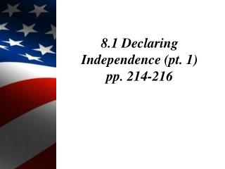 8.1 Declaring Independence (pt. 1) pp. 214-216