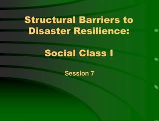 Structural Barriers to Disaster Resilience: Social Class I