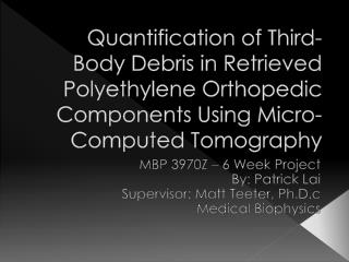 MBP 3970Z – 6 Week Project By: Patrick Lai Supervisor: Matt Teeter, Ph.D.c Medical Biophysics