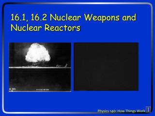 16.1, 16.2 Nuclear Weapons and       Nuclear Reactors