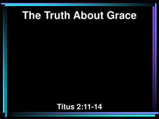 The Truth About Grace Titus 2:11-14