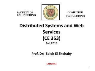 Distributed Systems and Web Services (CE 353) Fall 2013 Prof. Dr : Saleh El Shehaby Lecture 1