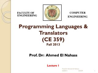 Programming Languages & Translators (CE 359) Fall 2013 Prof. Dr : Ahmed El Nahass Lecture 1