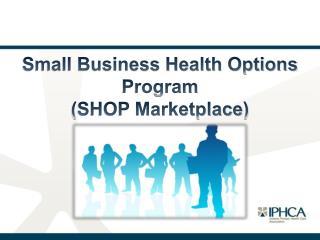 Small Business Health Options Program (SHOP Marketplace)
