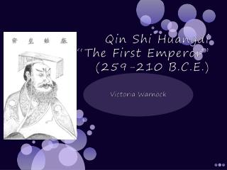 "Qin Shi Huangdi ""The First Emperor"" (259-210 B.C.E.)"
