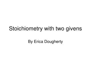 Stoichiometry with two givens