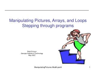 Manipulating Pictures, Arrays, and Loops Stepping through programs