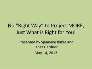 "No ""Right Way"" to Project MORE, Just What is Right for You!"