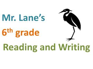 Mr. Lane's 6 th grade R eading and Writing