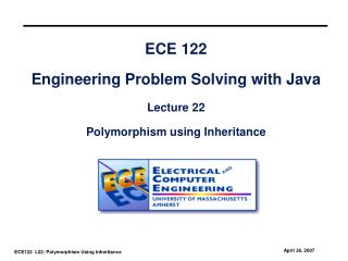 ECE 122 Engineering Problem Solving with Java Lecture 22 Polymorphism using Inheritance