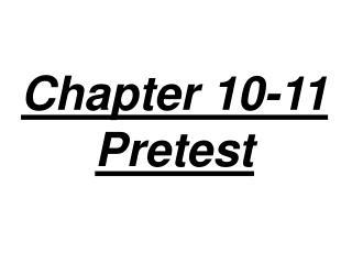 Chapter 10-11 Pretest