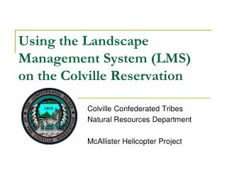 Using the Landscape Management System (LMS) on the Colville Reservation