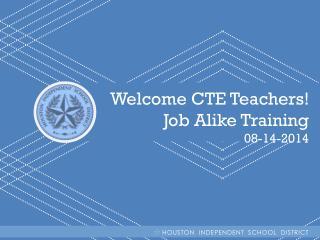Welcome CTE Teachers! Job Alike Training 08-14-2014