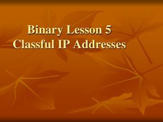 Binary Lesson 5 Classful IP Addresses