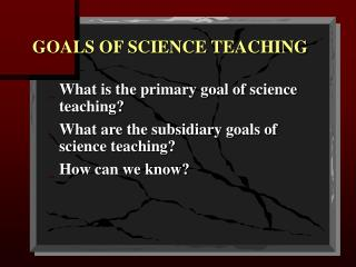 GOALS OF SCIENCE TEACHING