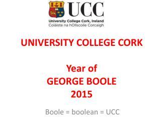 UNIVERSITY COLLEGE CORK Year of  GEORGE BOOLE 2015