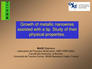 Growth of metallic nanowires assisted with a tip. Study of their physical properties.