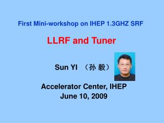 First Mini-workshop on IHEP 1.3GHZ SRF   LLRF and Tuner