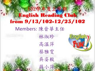 102 學年度上學期 E nglish Reading Club from 9/13/102-12/25/102