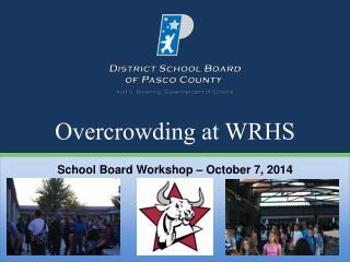 Overcrowding at WRHS School Board Workshop – October 7 , 2014