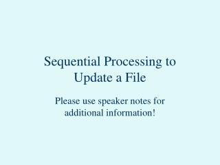 Sequential Processing to Update a File