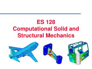ES 128   Computational Solid and Structural Mechanics