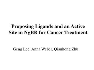 Proposing Ligands and an Active Site in NgBR for Cancer Treatment