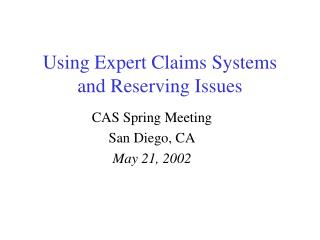 Using Expert Claims Systems and Reserving Issues