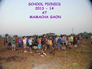 SCHOOL PICNICS  2013 - 14 AT  MAMACHA GAON