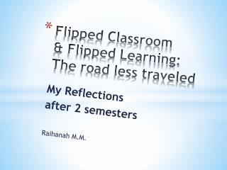 Flipped Classroom & Flipped Learning: The road less traveled
