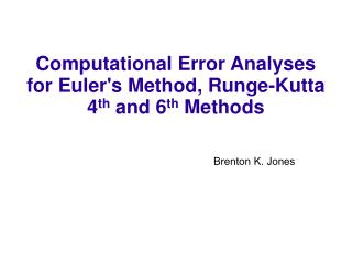 Computational Error Analyses for Euler's Method, Runge-Kutta 4 th  and 6 th  Methods