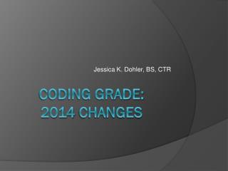 Coding Grade: 2014 changes