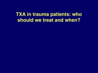 TXA in trauma patients: who should we treat and when?