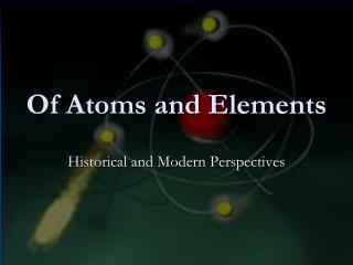 Of Atoms and Elements