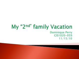 "My ""2 nd""  family Vacation"