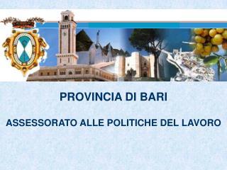 PROVINCIA DI BARI ASSESSORATO ALLE POLITICHE DEL LAVORO