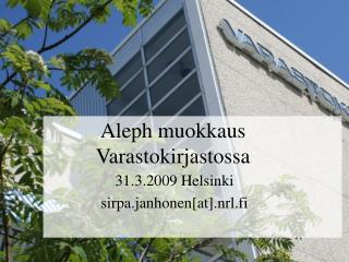 Aleph muokkaus Varastokirjastossa