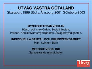 UTVÄG VÄSTRA GÖTALAND Skaraborg1996 Södra Älvsborg 2001 Göteborg 2003