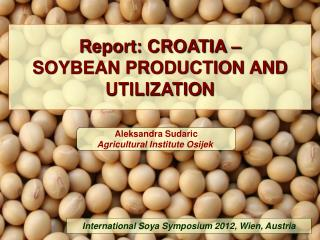 Report: CROATIA – SOYBEAN PRODUCTION AND UTILIZATION