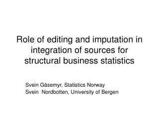 Role of editing and imputation in integration of sources for structural business statistics
