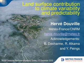 Hervé Douville Météo-France/CNRM herve.douville@meteo.fr Acknowledgements: B. Decharme, R. Alkama and Y. Peings