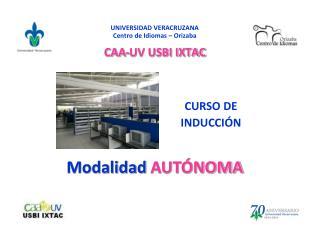 UNIVERSIDAD VERACRUZANA Centro de Idiomas – Orizaba CAA-UV USBI IXTAC